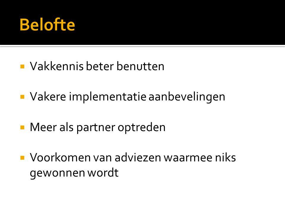  Vakkennis beter benutten  Vakere implementatie aanbevelingen  Meer als partner optreden  Voorkomen van adviezen waarmee niks gewonnen wordt
