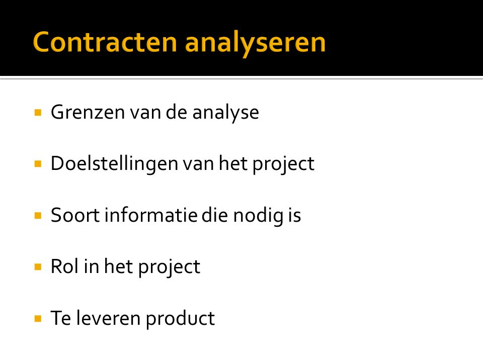  Grenzen van de analyse  Doelstellingen van het project  Soort informatie die nodig is  Rol in het project  Te leveren product