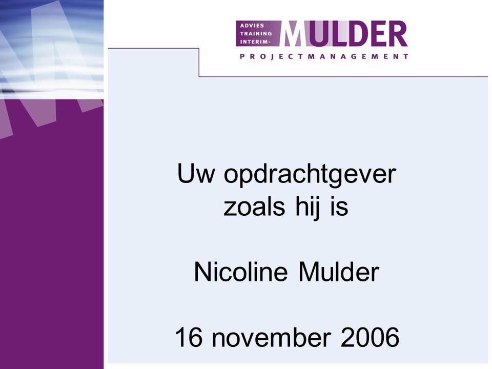 Uw opdrachtgever zoals hij is Nicoline Mulder 16 november 2006