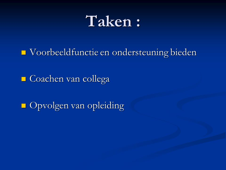 Taken : Voorbeeldfunctie en ondersteuning bieden Voorbeeldfunctie en ondersteuning bieden Coachen van collega Coachen van collega Opvolgen van opleidi