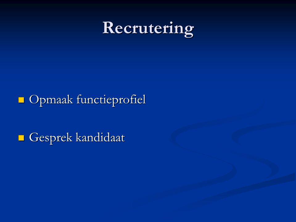 Recrutering Opmaak functieprofiel Opmaak functieprofiel Gesprek kandidaat Gesprek kandidaat