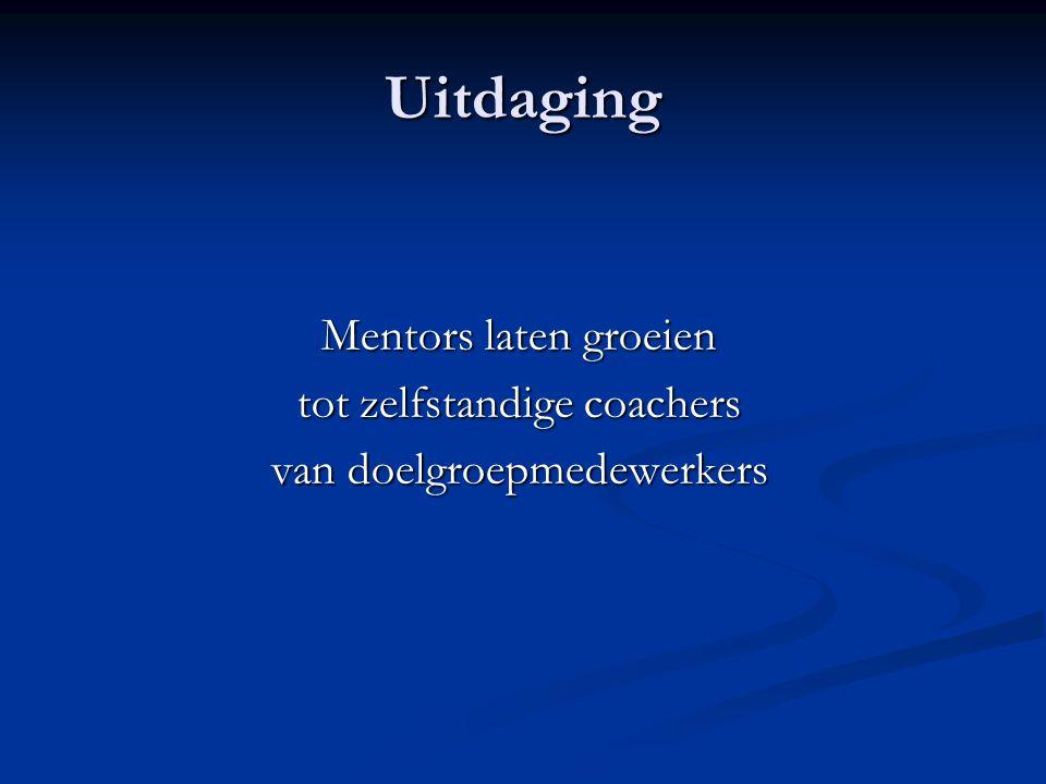 Uitdaging Mentors laten groeien tot zelfstandige coachers van doelgroepmedewerkers