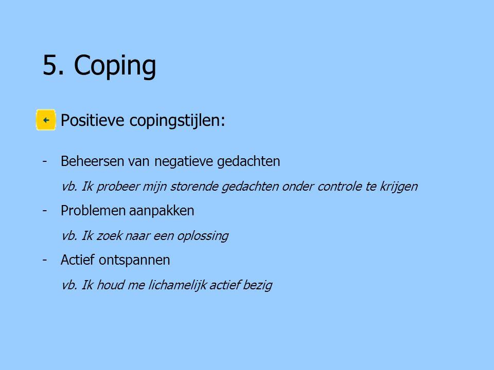 5.Coping Positieve copingstijlen: -Beheersen van negatieve gedachten vb.