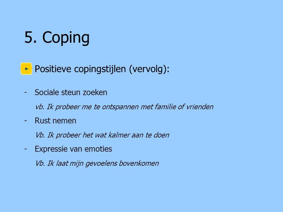 5.Coping Positieve copingstijlen (vervolg): -Sociale steun zoeken vb.