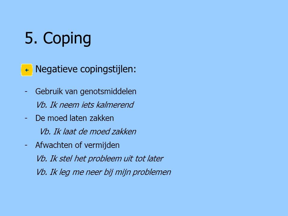 5.Coping Negatieve copingstijlen: -Gebruik van genotsmiddelen Vb.