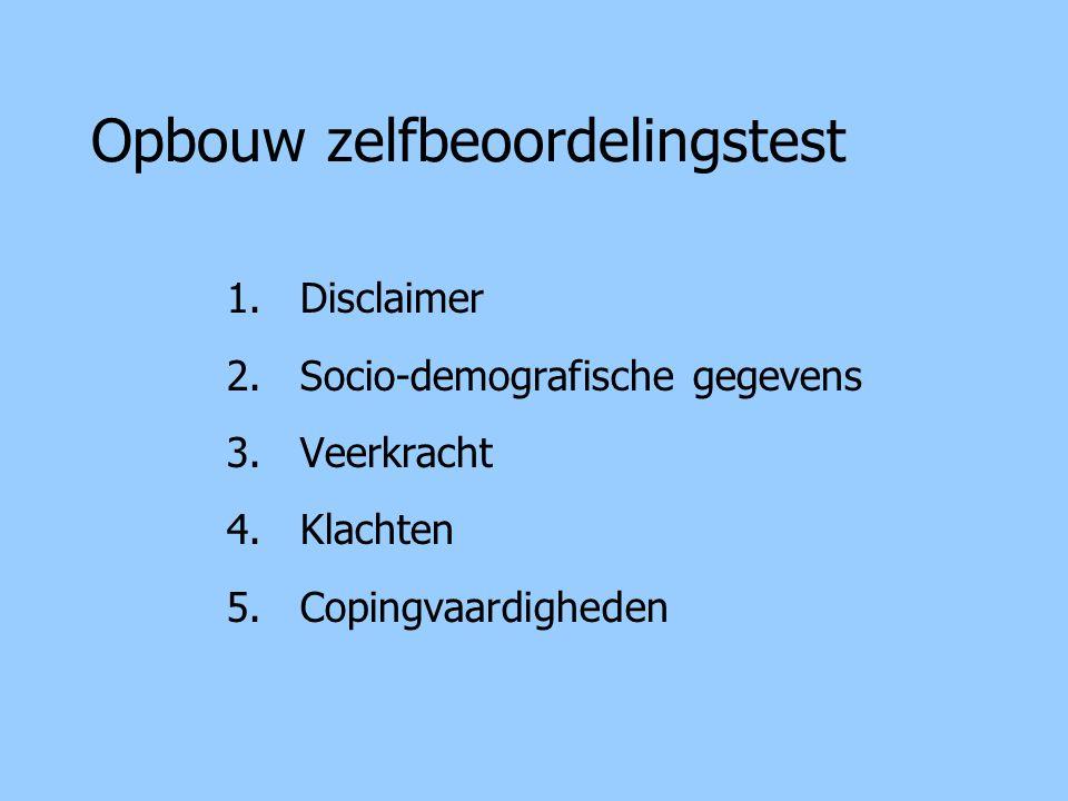 Opbouw zelfbeoordelingstest 1.Disclaimer 2.Socio-demografische gegevens 3.Veerkracht 4.Klachten 5.Copingvaardigheden