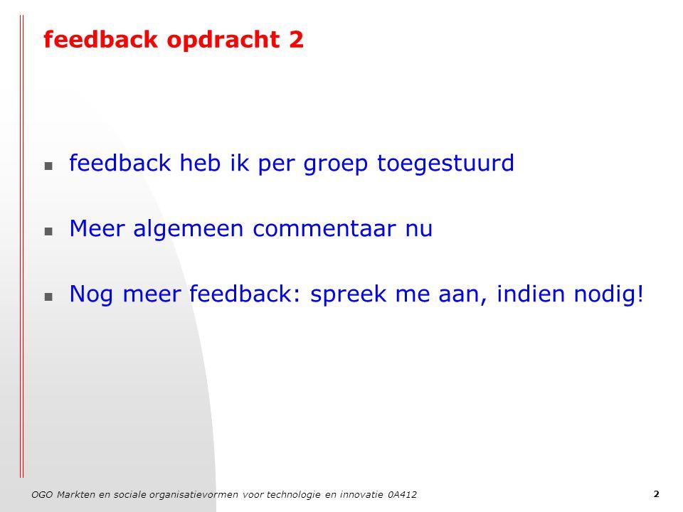 OGO Markten en sociale organisatievormen voor technologie en innovatie 0A412 2 feedback opdracht 2 feedback heb ik per groep toegestuurd Meer algemeen