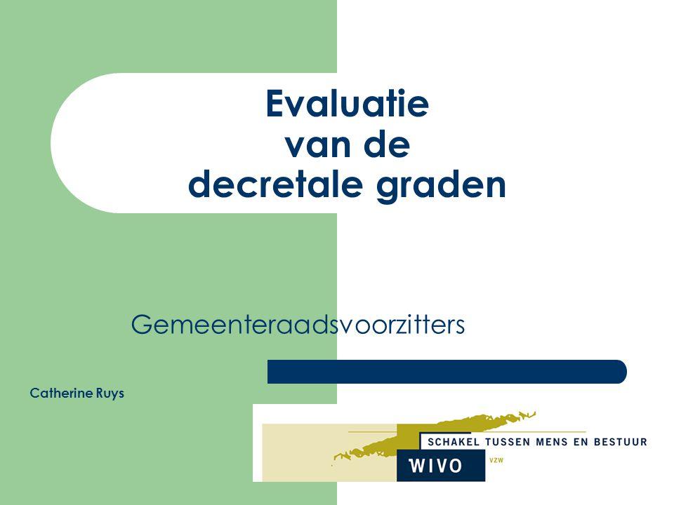 Klantendag 12 en 19 november 2007 Workshop evaluatie decretale graden Evaluatie DG in het gemeentedecreet Evaluatie DG in de rechtspositieregeling Onze aanpak: uitgangspunten en stappenplan Vraagstelling