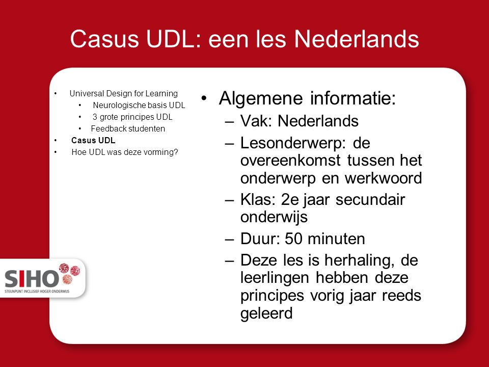 Casus UDL: een les Nederlands Universal Design for Learning Neurologische basis UDL 3 grote principes UDL Feedback studenten Casus UDL Hoe UDL was dez