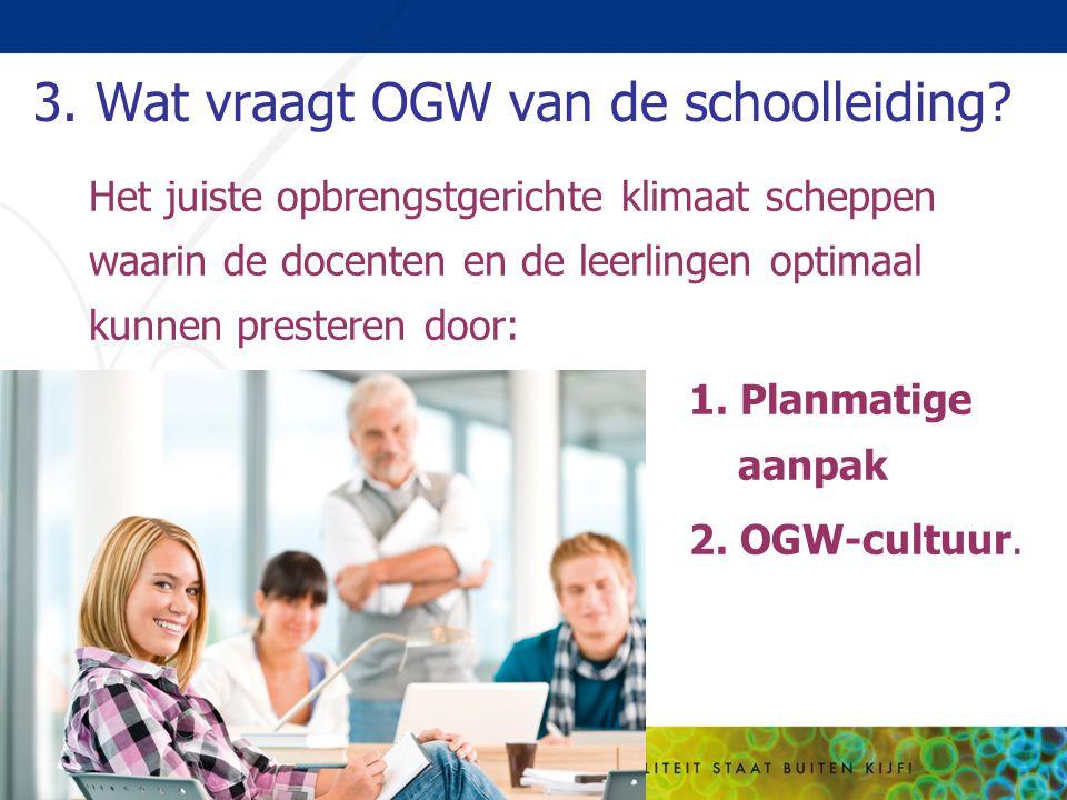 3. Wat vraagt OGW van de schoolleiding? Het juiste opbrengstgerichte klimaat scheppen waarin de docenten en de leerlingen optimaal kunnen presteren do