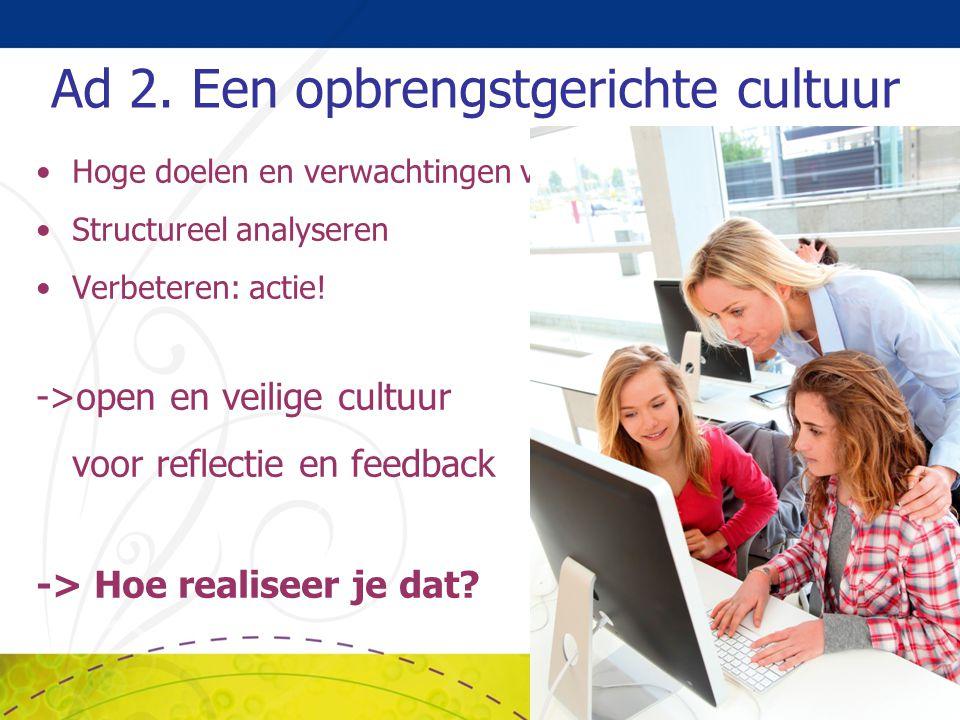 Hoge doelen en verwachtingen van jezelf/elkaar Structureel analyseren Verbeteren: actie! ->open en veilige cultuur voor reflectie en feedback -> Hoe r