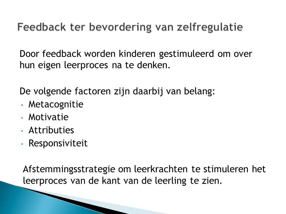 Door feedback worden kinderen gestimuleerd om over hun eigen leerproces na te denken. De volgende factoren zijn daarbij van belang: Metacognitie Motiv