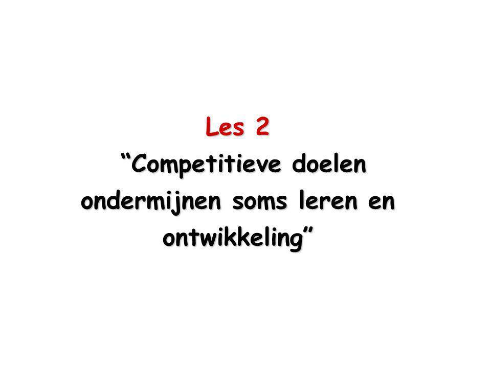 Les 2 Competitieve doelen ondermijnen soms leren en ontwikkeling