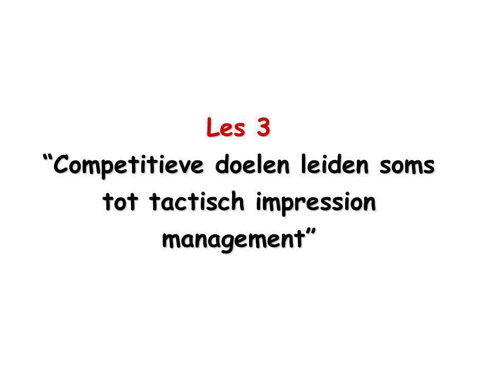 Les 3 Competitieve doelen leiden soms tot tactisch impression management