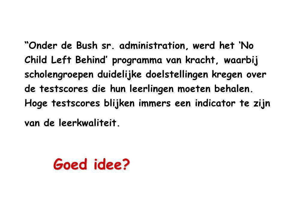 Goed idee. Onder de Bush sr.
