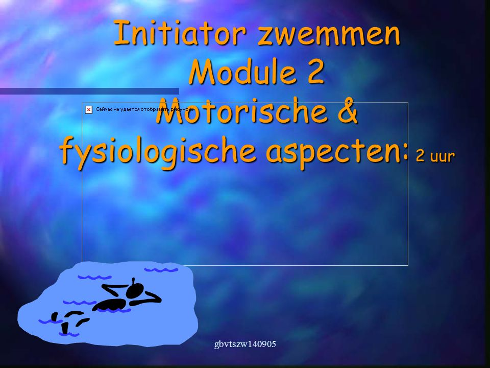gbvtszw140905 Initiator zwemmen Module 2 Motorische & fysiologische aspecten: 2 uur