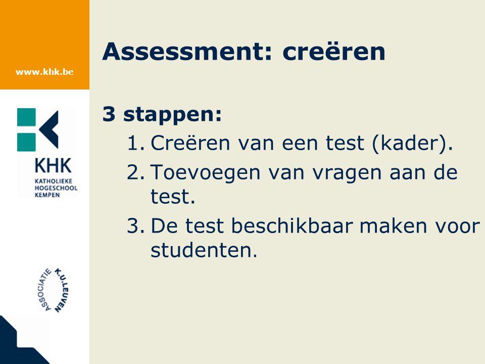 www.khk.be Assessment: creëren 3 stappen: 1.Creëren van een test (kader).