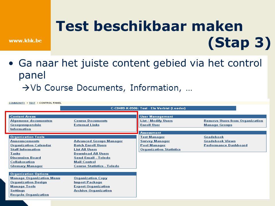 www.khk.be Ga naar het juiste content gebied via het control panel  Vb Course Documents, Information, … Test beschikbaar maken (Stap 3)