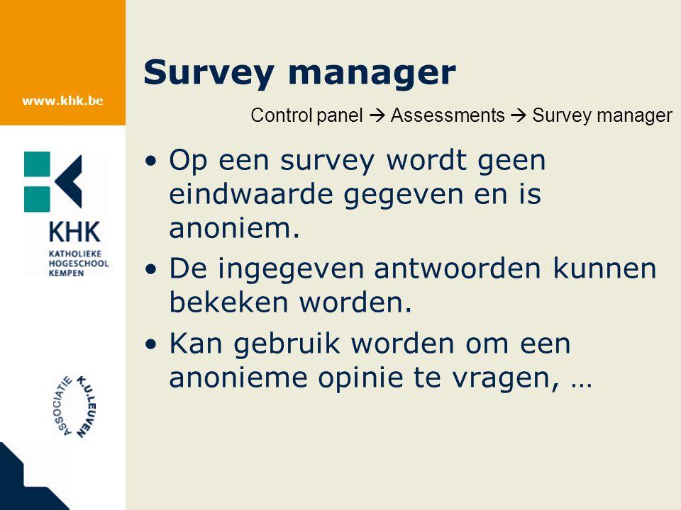 www.khk.be Survey manager Op een survey wordt geen eindwaarde gegeven en is anoniem.