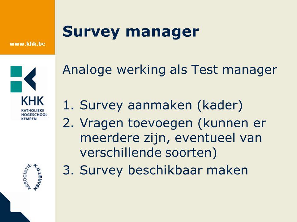 www.khk.be Survey manager Analoge werking als Test manager 1.Survey aanmaken (kader) 2.Vragen toevoegen (kunnen er meerdere zijn, eventueel van verschillende soorten) 3.Survey beschikbaar maken