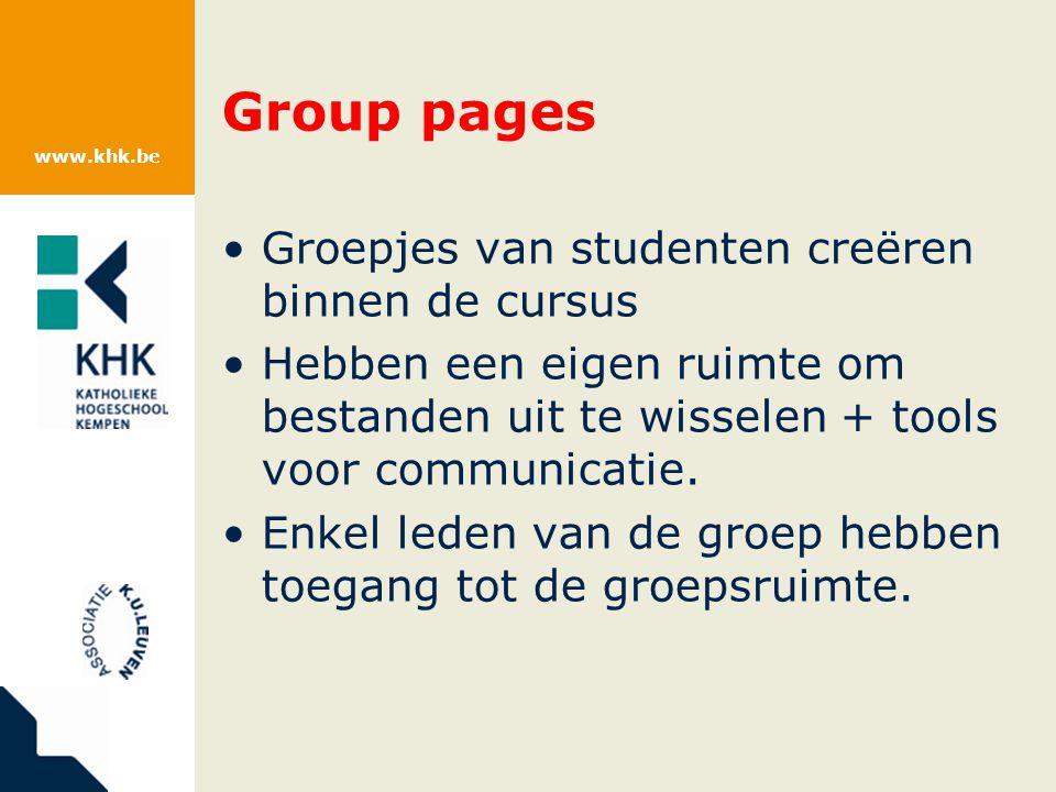 www.khk.be Group pages Groepjes van studenten creëren binnen de cursus Hebben een eigen ruimte om bestanden uit te wisselen + tools voor communicatie.