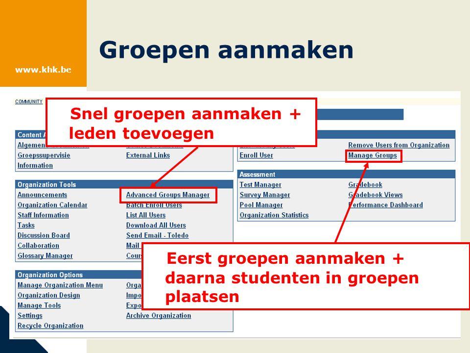 www.khk.be Groepen aanmaken Via Eerst groepen aanmaken + daarna studenten in groepen plaatsen Snel groepen aanmaken + leden toevoegen