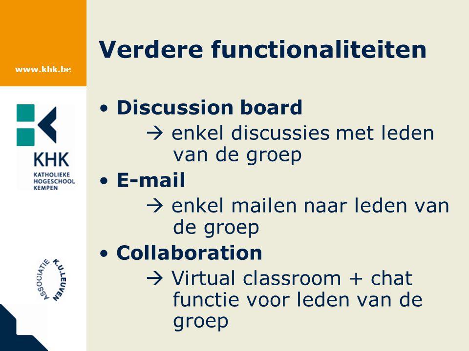 www.khk.be Verdere functionaliteiten Discussion board  enkel discussies met leden van de groep E-mail  enkel mailen naar leden van de groep Collaboration  Virtual classroom + chat functie voor leden van de groep