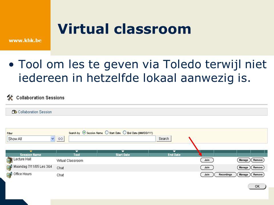 www.khk.be Virtual classroom Tool om les te geven via Toledo terwijl niet iedereen in hetzelfde lokaal aanwezig is.