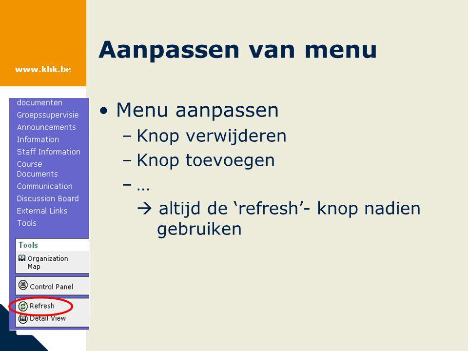 www.khk.be Aanpassen van menu Menu aanpassen –Knop verwijderen –Knop toevoegen –…  altijd de 'refresh'- knop nadien gebruiken