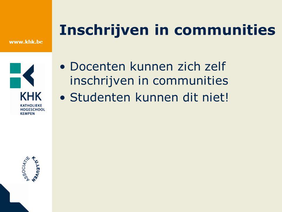 www.khk.be Inschrijven in communities Docenten kunnen zich zelf inschrijven in communities Studenten kunnen dit niet!