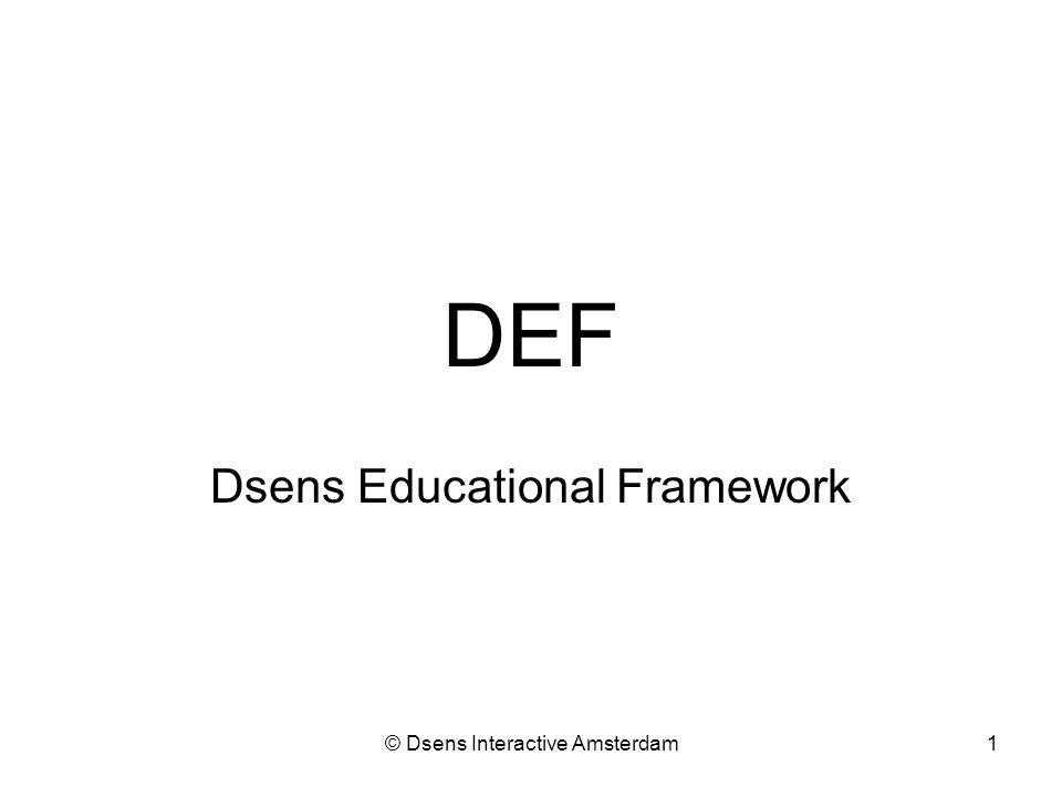 © Dsens Interactive Amsterdam1 DEF Dsens Educational Framework