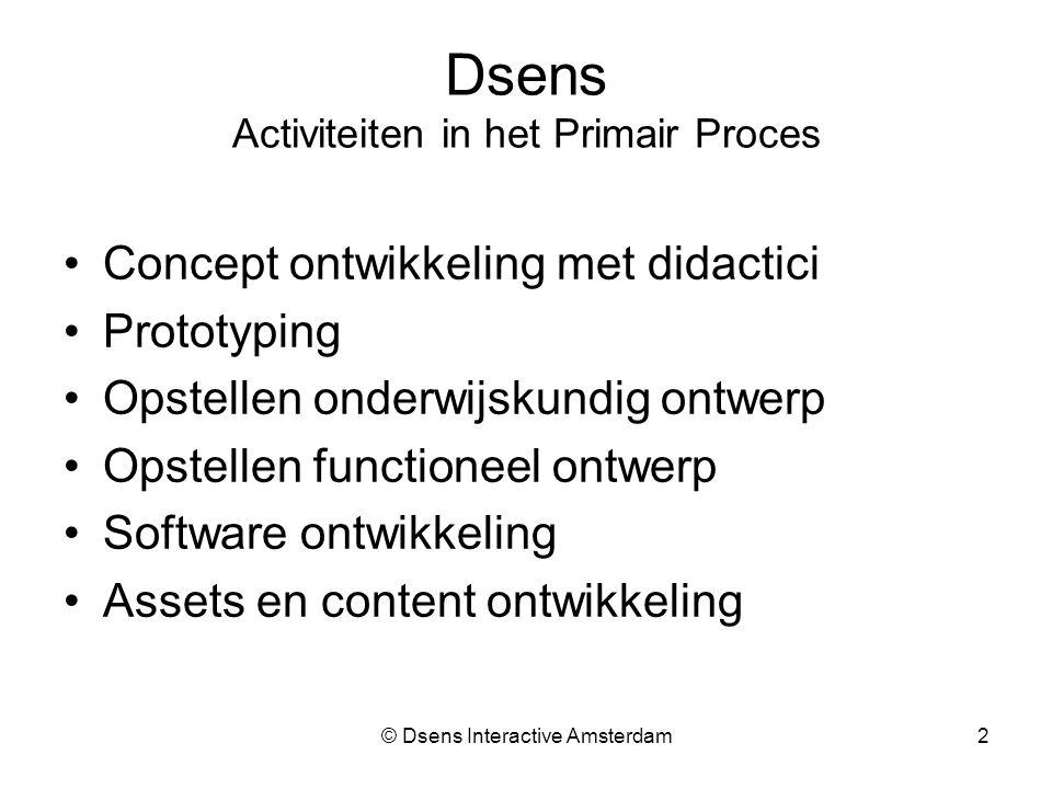 © Dsens Interactive Amsterdam2 Dsens Activiteiten in het Primair Proces Concept ontwikkeling met didactici Prototyping Opstellen onderwijskundig ontwerp Opstellen functioneel ontwerp Software ontwikkeling Assets en content ontwikkeling