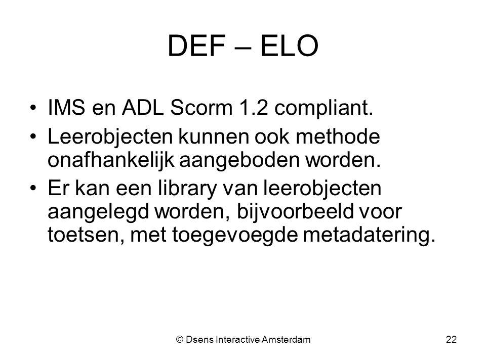 © Dsens Interactive Amsterdam22 DEF – ELO IMS en ADL Scorm 1.2 compliant.
