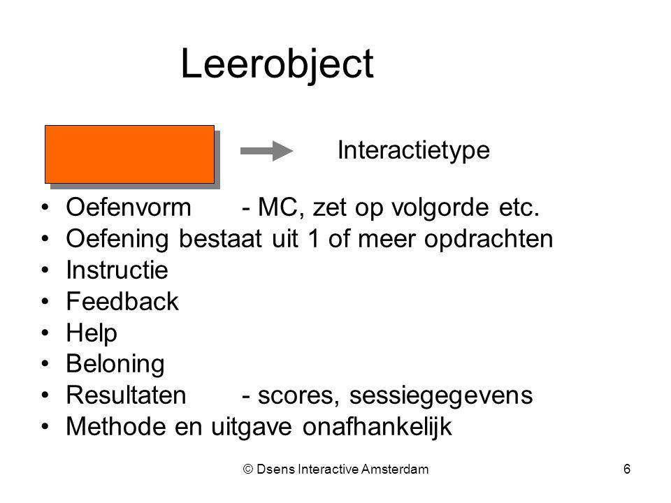 © Dsens Interactive Amsterdam6 Leerobject Interactietype Oefenvorm- MC, zet op volgorde etc.