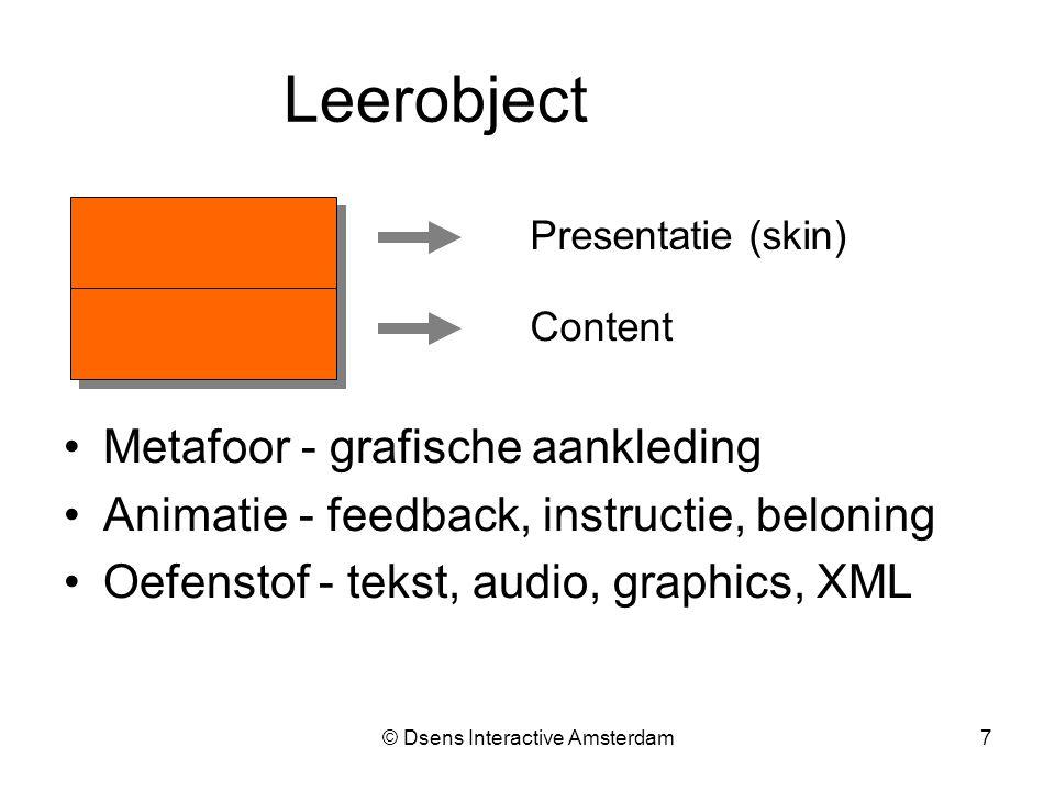 © Dsens Interactive Amsterdam7 Leerobject Presentatie (skin) Metafoor - grafische aankleding Animatie - feedback, instructie, beloning Oefenstof - tekst, audio, graphics, XML Content