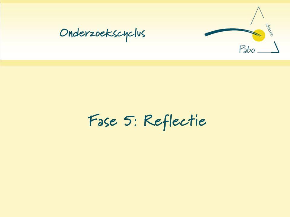 Onderzoekscyclus Fase 5: Reflectie