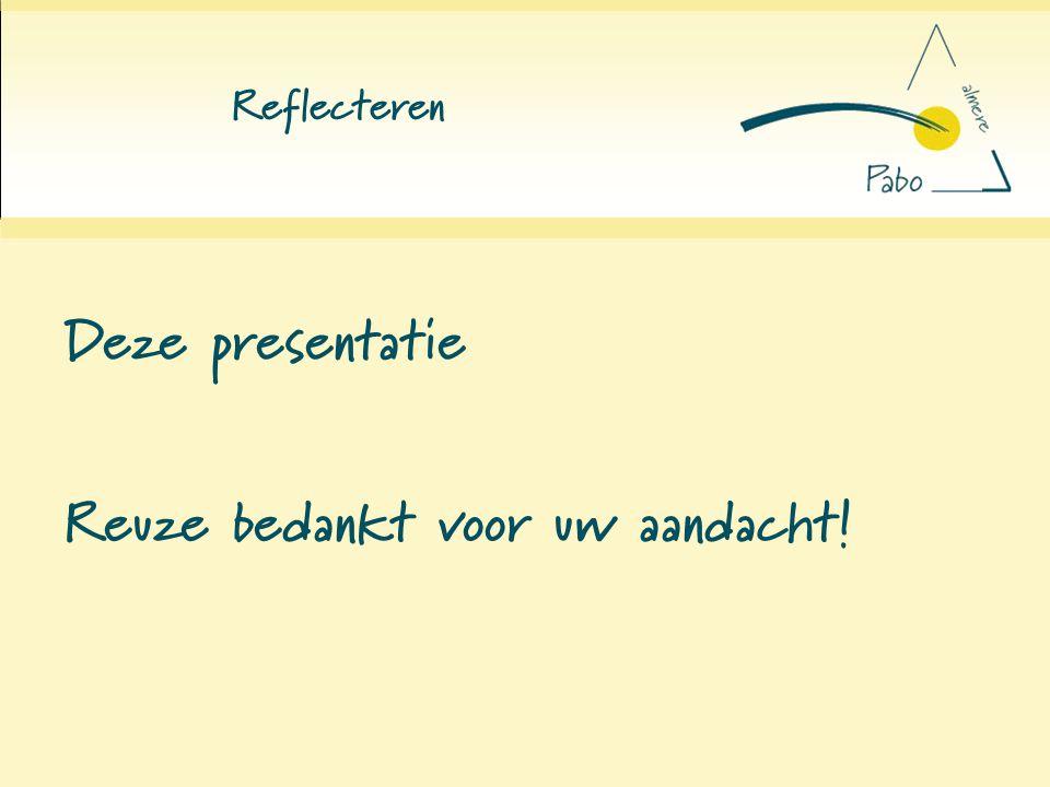 Reflecteren Deze presentatie Reuze bedankt voor uw aandacht!