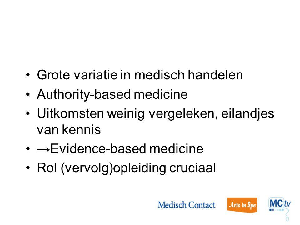Grote variatie in medisch handelen Authority-based medicine Uitkomsten weinig vergeleken, eilandjes van kennis →Evidence-based medicine Rol (vervolg)o