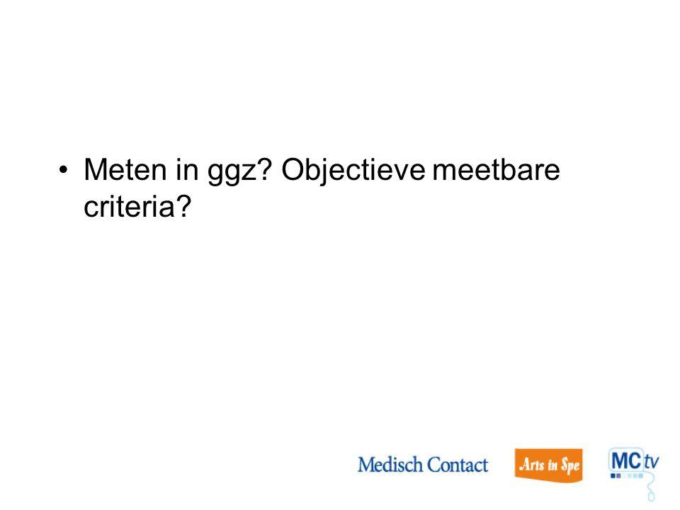 Meten in ggz? Objectieve meetbare criteria?