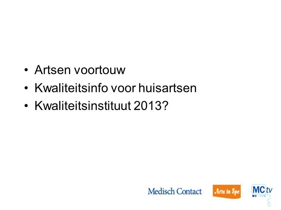 Artsen voortouw Kwaliteitsinfo voor huisartsen Kwaliteitsinstituut 2013?