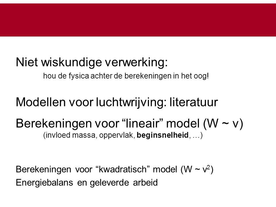 """Niet wiskundige verwerking: hou de fysica achter de berekeningen in het oog! Modellen voor luchtwrijving: literatuur Berekeningen voor """"lineair"""" model"""