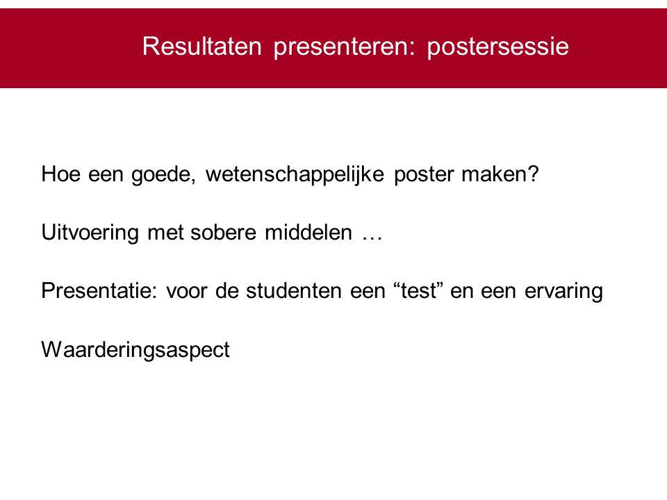 Resultaten presenteren: postersessie Hoe een goede, wetenschappelijke poster maken? Uitvoering met sobere middelen … Presentatie: voor de studenten ee