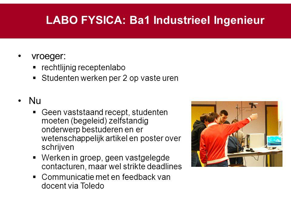 LABO FYSICA: Ba1 Industrieel Ingenieur vroeger:  rechtlijnig receptenlabo  Studenten werken per 2 op vaste uren Nu  Geen vaststaand recept, student