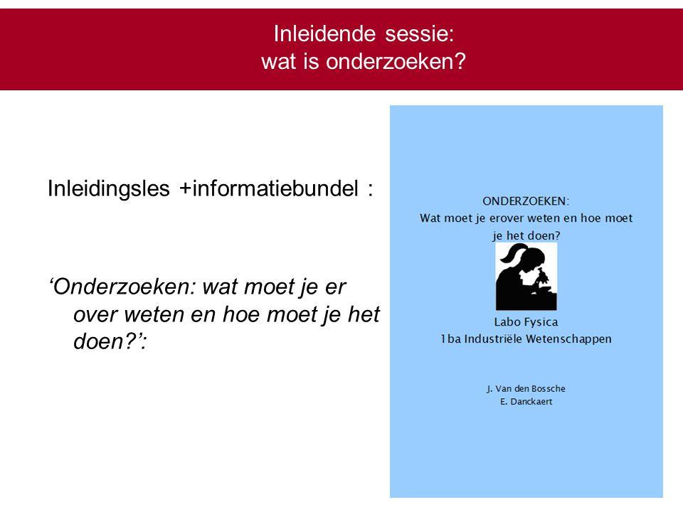 Inleidende sessie: wat is onderzoeken? Inleidingsles +informatiebundel : 'Onderzoeken: wat moet je er over weten en hoe moet je het doen?':