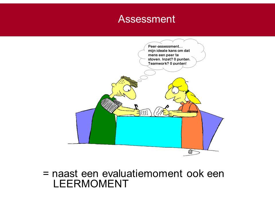 = naast een evaluatiemoment ook een LEERMOMENT Assessment