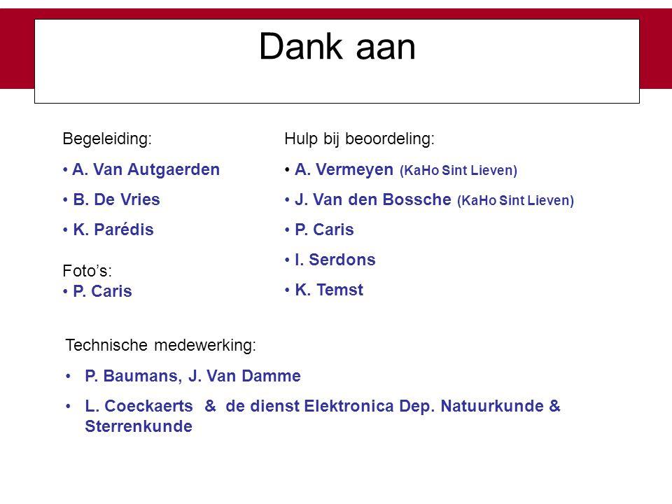 Begeleiding: A. Van Autgaerden B. De Vries K. Parédis Hulp bij beoordeling: A. Vermeyen (KaHo Sint Lieven) J. Van den Bossche (KaHo Sint Lieven) P. Ca