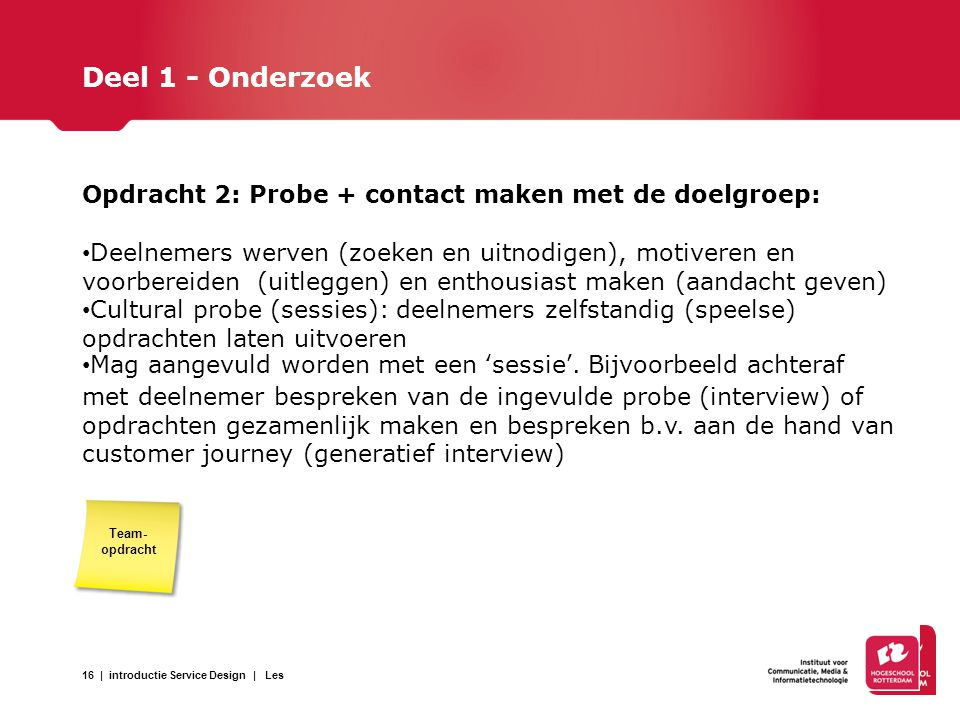 Deel 1 - Onderzoek Opdracht 2: Probe + contact maken met de doelgroep: Deelnemers werven (zoeken en uitnodigen), motiveren en voorbereiden (uitleggen)