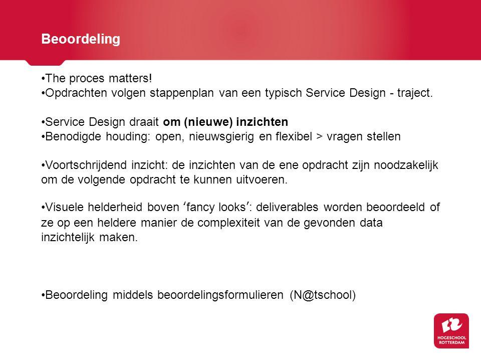 Beoordeling The proces matters! Opdrachten volgen stappenplan van een typisch Service Design - traject. Service Design draait om (nieuwe) inzichten Be
