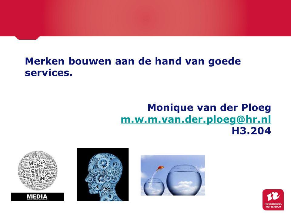 Merken bouwen aan de hand van goede services. Monique van der Ploeg m.w.m.van.der.ploeg@hr.nl H3.204