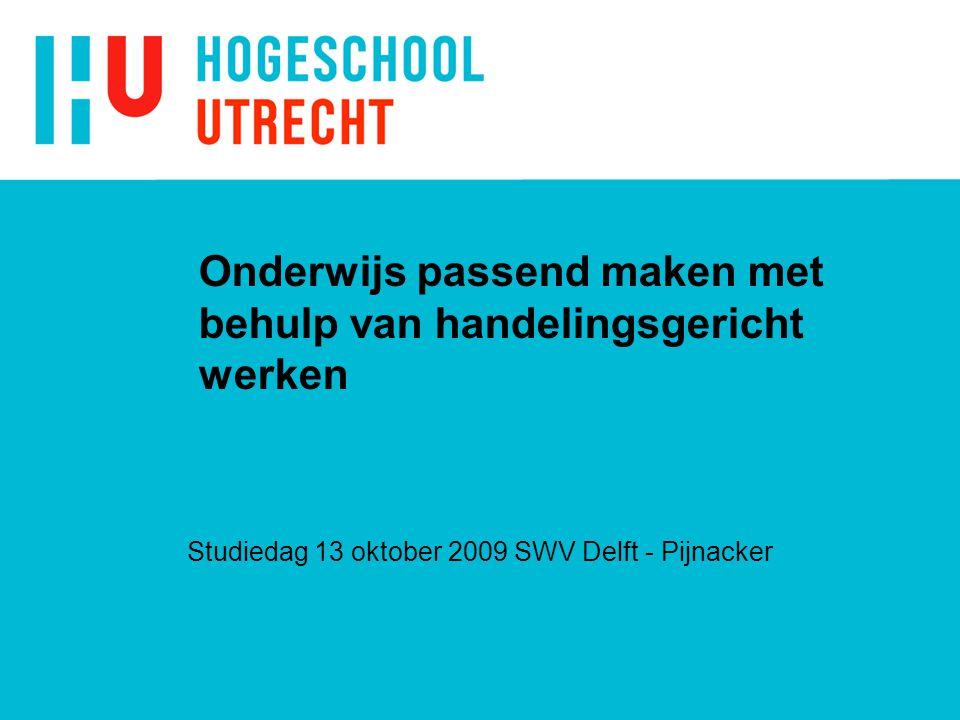 Onderwijs passend maken met behulp van handelingsgericht werken Studiedag 13 oktober 2009 SWV Delft - Pijnacker